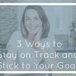 3 Ways to Stay on Track and Stick to Your Healthy Eating Goals thumbnail